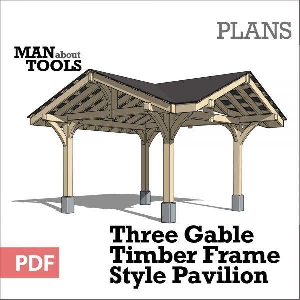 Three Gable Pavilion Digital Plan Man About Tools Gazebo Plans Gazebo Roof Timber Frame Pavilion