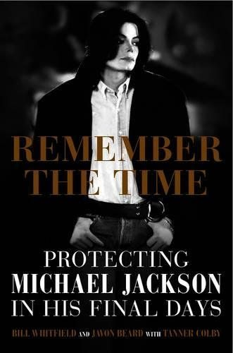 Remember the Time: Protecting Michael Jackson in His Final Days. #1602862508, #BillWhitfield, #EntertainmentPerformingArts, #Jackson, #JavonBeard, #Michael, #RockMusiciansUnitedStates, #SingersUnitedStates, #TannerColby, #WeinsteinBooks #MichaelJackson Remember the Time: Protecting Michael Jackson in His Final Days [Bill Whitfield, Javon Beard, Tanner Colby] on . *FREE* shipping on qualifying offers.  The basis of the Lifetime biopic Searching for Neverland: a compellingly c