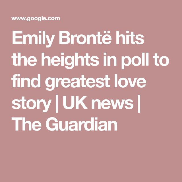 Emily Brontë hits the heights in poll to find greatest love story | UK news | The Guardian
