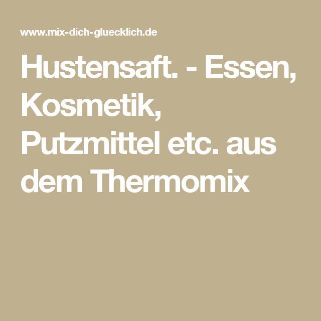 Hustensaft. - Essen, Kosmetik, Putzmittel etc. aus dem Thermomix
