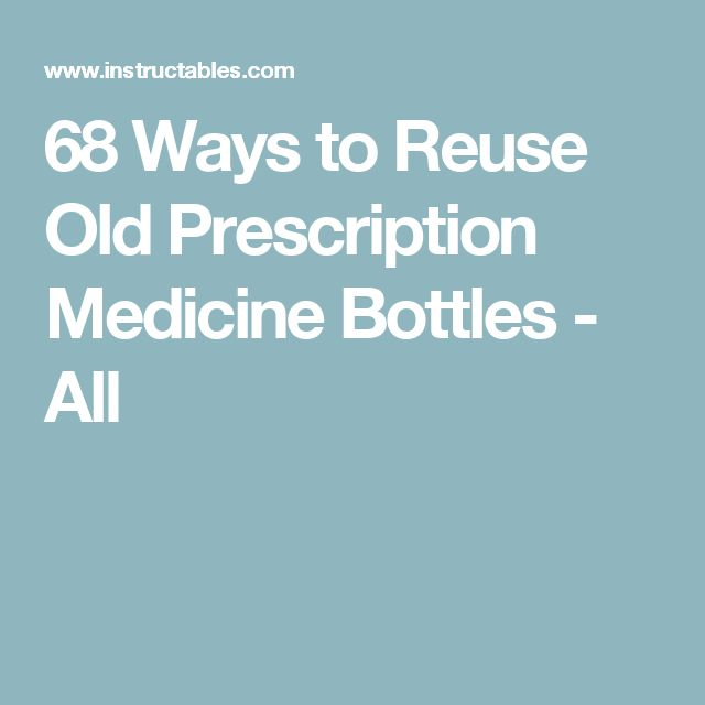 68 Ways to Reuse Old Prescription Medicine Bottles - All