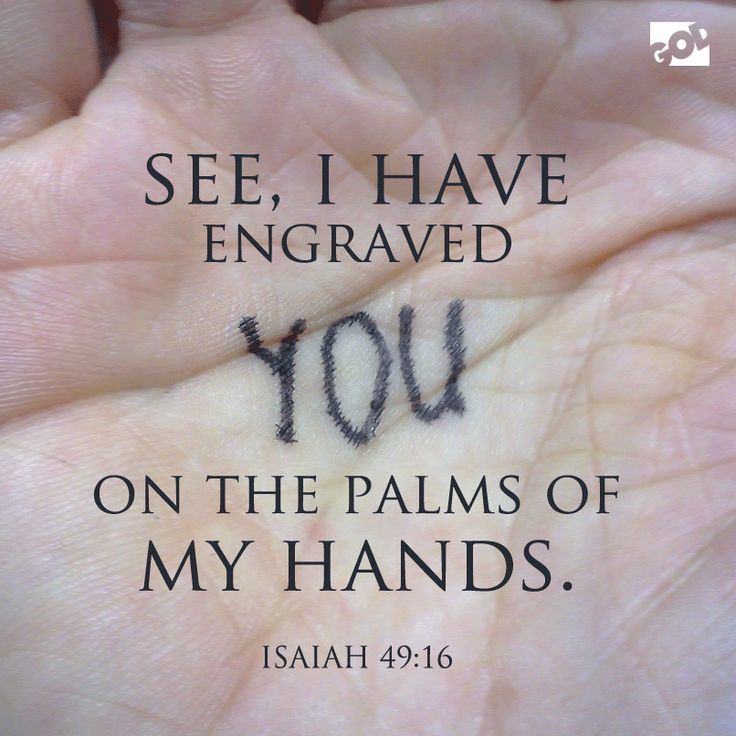 Isaiah 49:16 ~ See I have engraved you on the palms of My ...