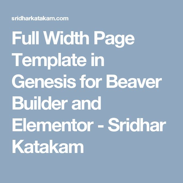Full Width Page Template in Genesis for Beaver Builder and Elementor - Sridhar Katakam