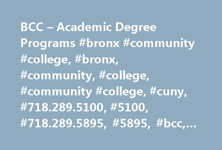 BCC – Academic Degree Programs #bronx #community #college, #bronx, #community, #college, #community #college, #cuny, #718.289.5100, #5100, #718.289.5895, #5895, #bcc, #academic, #degree, #programs http://virginia-beach.remmont.com/bcc-academic-degree-programs-bronx-community-college-bronx-community-college-community-college-cuny-718-289-5100-5100-718-289-5895-5895-bcc-academic-degree-programs/  Learn More: Associate in Applied Science Degree (AAS) prepares students for entry into a specific…