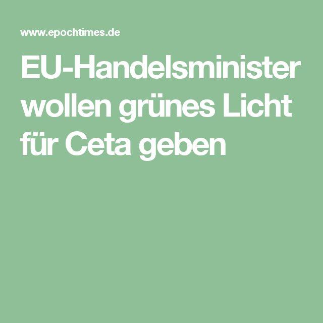Popular EU Handelsminister wollen gr nes Licht f r Ceta geben