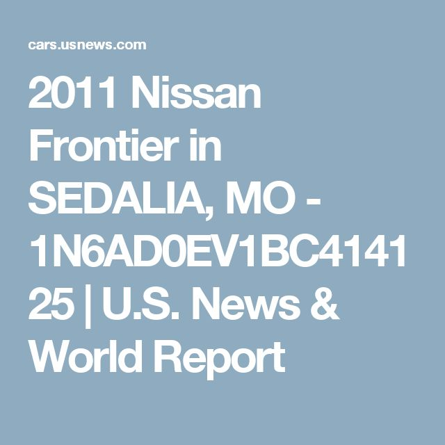 2011 Nissan Frontier in SEDALIA, MO - 1N6AD0EV1BC414125 | U.S. News & World Report