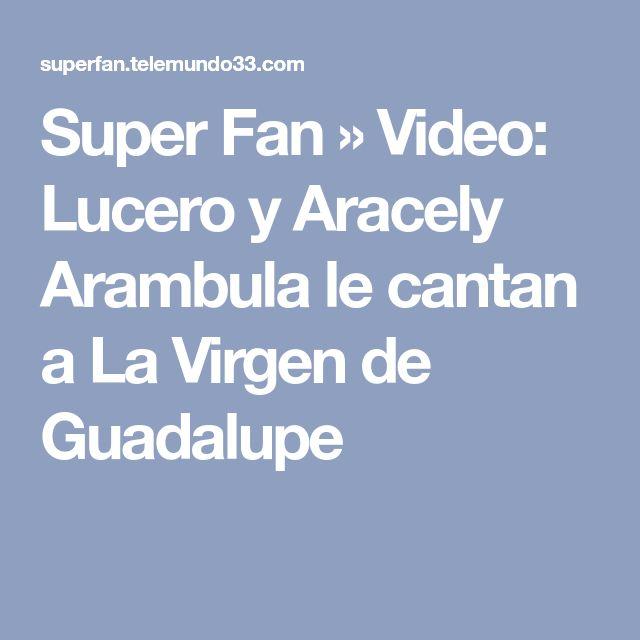 Super Fan » Video: Lucero y Aracely Arambula le cantan a La Virgen de Guadalupe