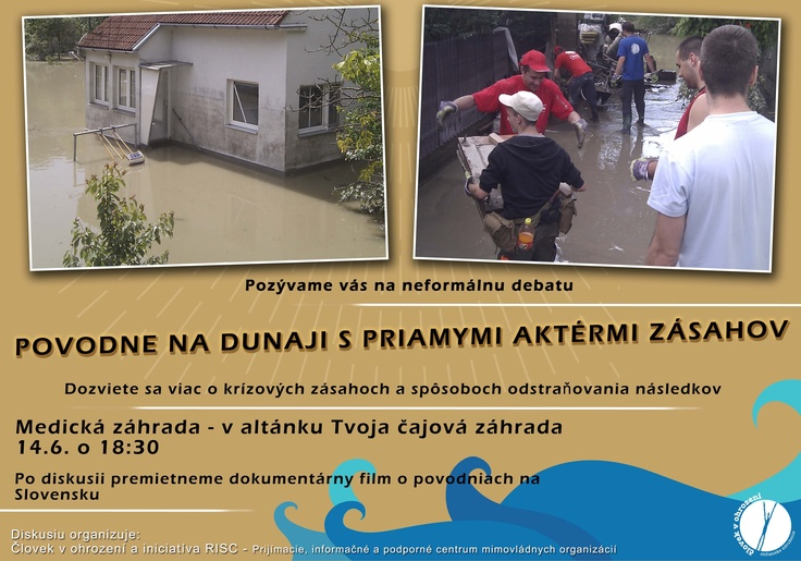 Pozývame vás na neformálnu debatu    Téma: povodne na Dunaji s priamymi aktérmi zásahov    Dozviete sa viac o krízových zásahoch a spôsoboch odstraňovania následkov.  Po diskusii premietneme dokumentárny film o povodniach na Slovensku.  Diskusiu organizuje Človek v ohrození spolu s iniciatívou RISC – prijímacie, informačné a podporné centrum mimovládnych organizácií