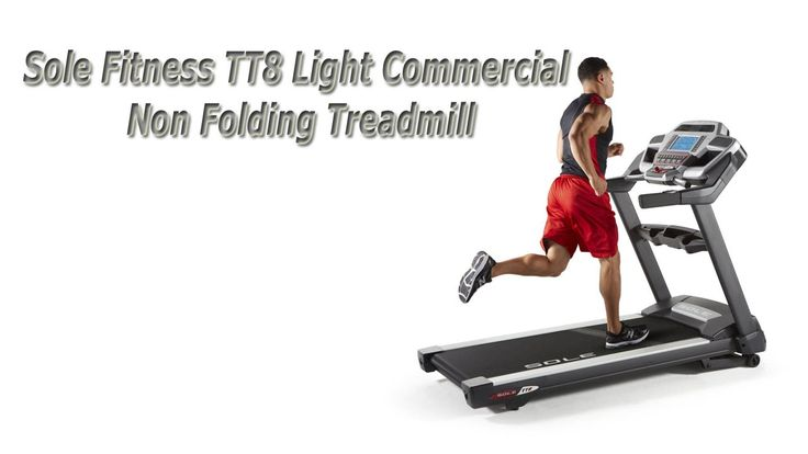 Sole Fitness TT8 Light Commercial Non Folding Treadmill Review,...