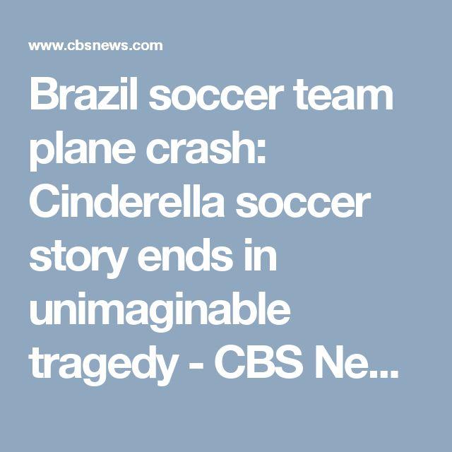 Brazil soccer team plane crash: Cinderella soccer story ends in unimaginable tragedy - CBS News