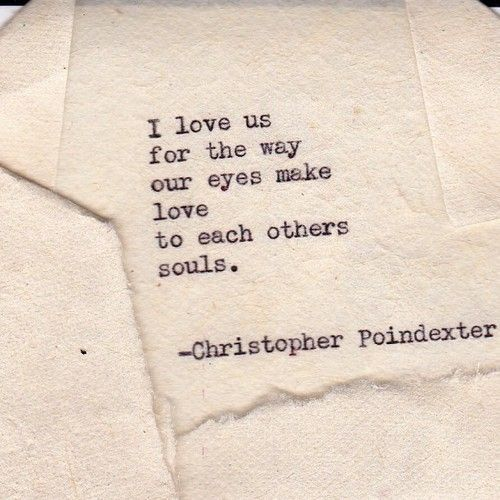 I love us for the way our eyes make love to each others souls. - Christopher Poindexter Deep.