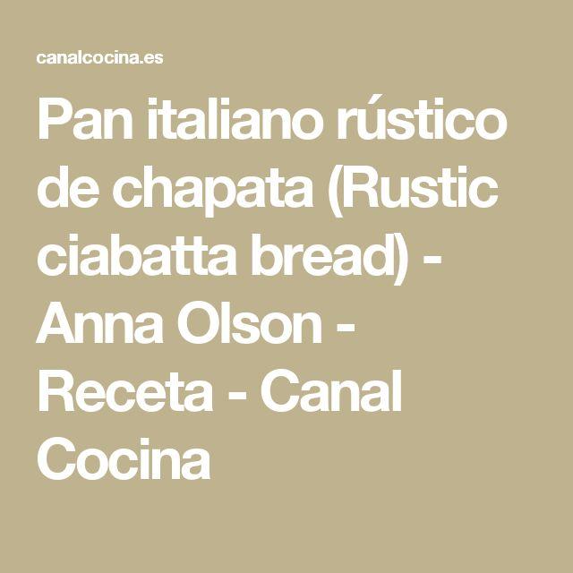 Pan italiano rústico de chapata (Rustic ciabatta bread) - Anna Olson - Receta - Canal Cocina