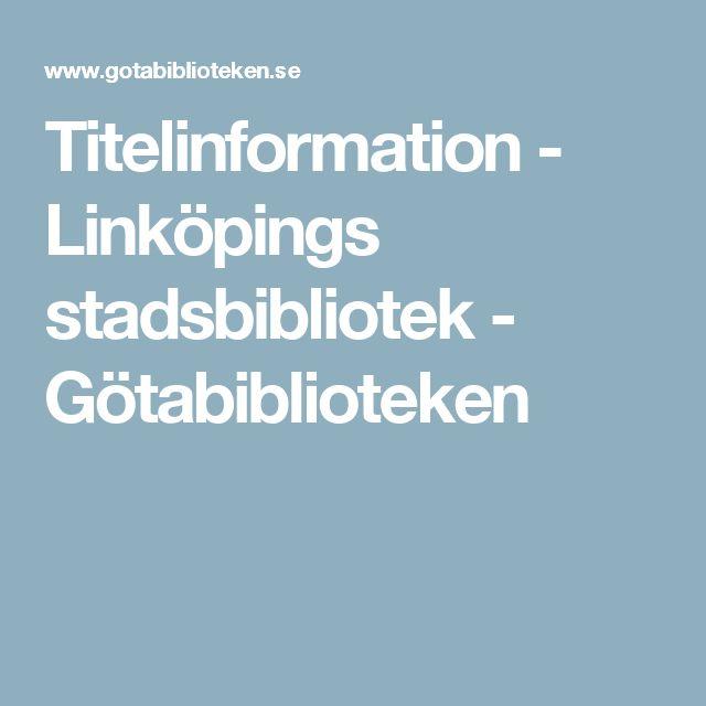 Titelinformation - Linköpings stadsbibliotek - Götabiblioteken