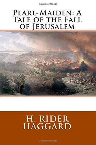 Pearl-Maiden: A Tale of the Fall of Jerusalem by H. Rider Haggard: