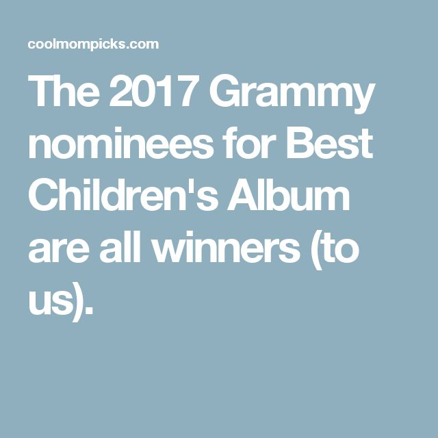 The 2017 Grammy nominees for Best Children's Album are all winners (to us).