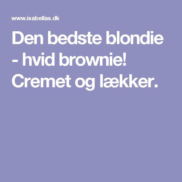 Den bedste blondie - hvid brownie! Cremet og lækker.