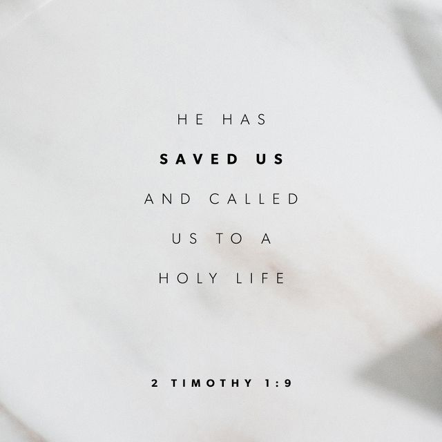 """Who hath saved us, and called us with an holy calling, not according to our works, but according to his own purpose and grace, which was given us in Christ Jesus before the world began,"" ‭‭2 Timothy‬ ‭1:9‬ ‭KJV‬‬ http://bible.com/1/2ti.1.9.kjv"