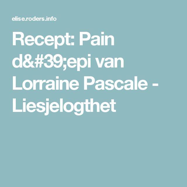 Recept: Pain d'epi van Lorraine Pascale - Liesjelogthet