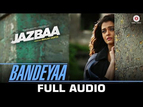 Bandeyaa From The Movie Jazbaa - Official Video