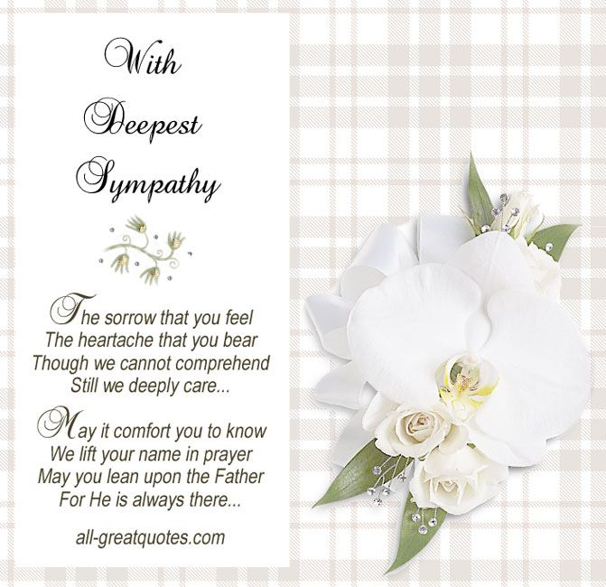 With Deepest Sympathy .. The sorrow that you feel, The heartache that you bear. Though we cannot comprehend, We still deeply care. May it comfort you to know, We lift your name in prayer, May you lean upon the Father, For He is always there. #sympathy #condolences #grief #loss