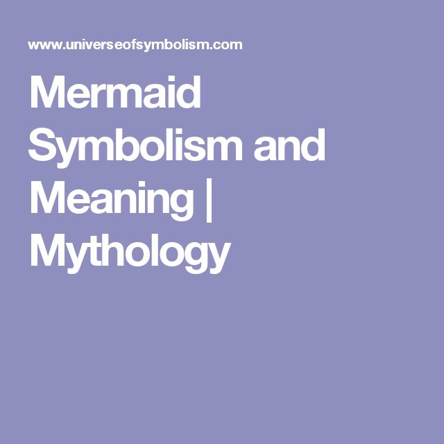Mermaid Symbolism and Meaning | Mythology