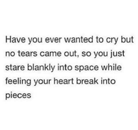 All the time. I can't cry
