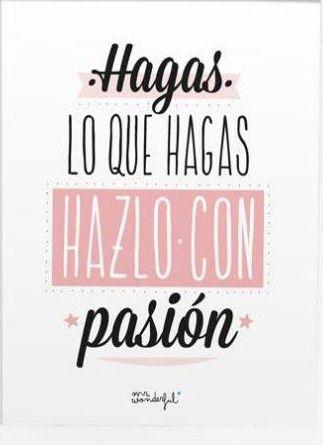 Hagas lo que hagas, hazlo con pasión. motivación #exito #frases #motivacion