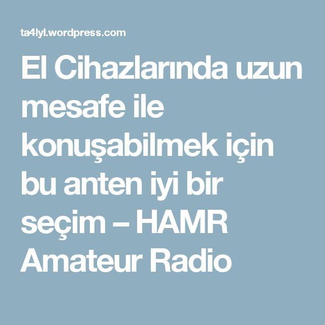 El Cihazlarında uzun mesafe ile konuşabilmek için bu anten iyi bir seçim – HAMR Amateur Radio