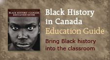 "Black History Canada: ""An annotated guide to online resources on the history of Canada's Black community"". Includes profiles, events, arts & culture, timeline, and a section for teachers. Can download the education guide."