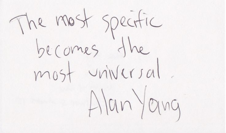 """""""The most specific becomes the most universal."""" -Alan Yang  Parks and Recreation (2009), Master of None (2015) & Date and Switch (2014)  @johnaugust 12-15-2015  wikipedia.org/wiki/Alan_Yang  imdb.com/name/nm1520649/ twitter.com/AlanMYang @AlanMYang facebook.com/search/?q=Alan+Yang instagram.com/alanmyang/ @alanmyang tumblr.com/search/Alan+Yang pinterest.com/explore/Alan-Yang"""