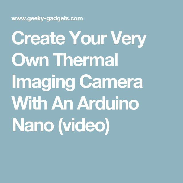 Create Your Very Own Thermal Imaging Camera With An Arduino Nano (video)