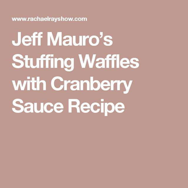 Jeff Mauro's Stuffing Waffles with Cranberry Sauce Recipe