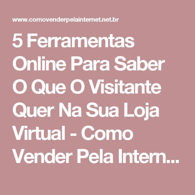 5 Ferramentas Online Para Saber O Que O Visitante Quer Na Sua Loja Virtual - Como Vender Pela Internet | Guia de vendas online