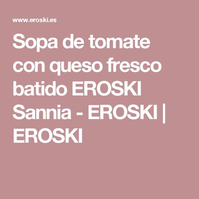 Sopa de tomate con queso fresco batido EROSKI Sannia - EROSKI   EROSKI