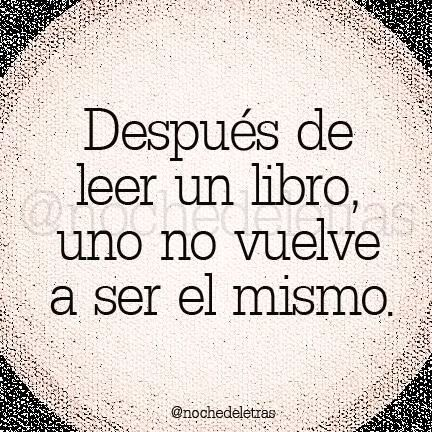 Después de leer un libro uno no vuelve a ser el mismo.