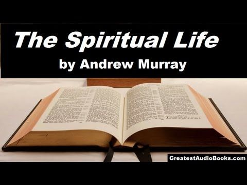 Andrew Murray - The Spiritual Life (Preface 0 of 16) - YouTube