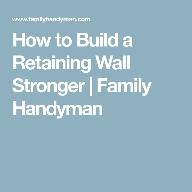 How to Build a Retaining Wall Stronger | Family Handyman