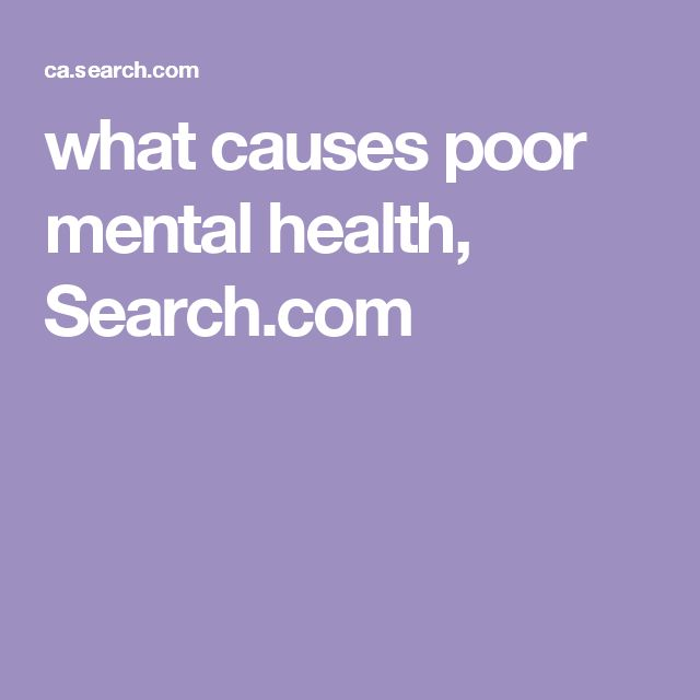 what causes poor mental health, Search.com