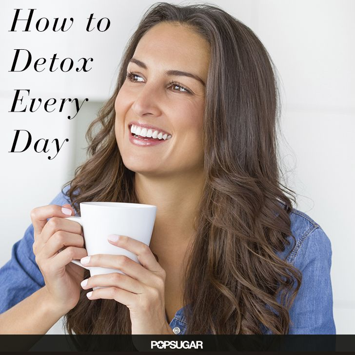 Detox EVERYDAY? Here are 6 (safe) ways.