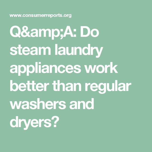 Q&A: Do steam laundry appliances work better than regular washers and dryers?