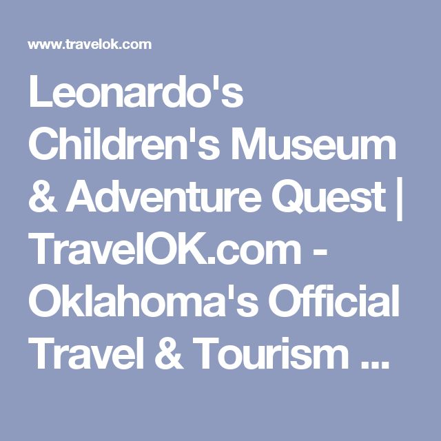 Leonardo's Children's Museum & Adventure Quest | TravelOK.com - Oklahoma's Official Travel & Tourism Site