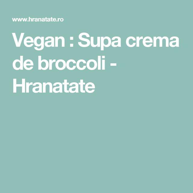 Vegan : Supa crema de broccoli - Hranatate