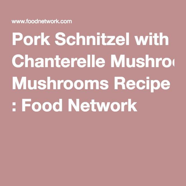 Pork Schnitzel with Chanterelle Mushrooms