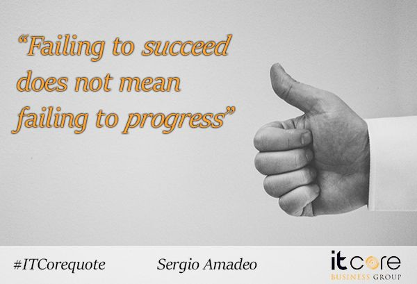"""Failing to succeed does not mean failing to progress."" Sergio Amadeo - Supporto Tecnico ‪#‎ITCorequote‬"""