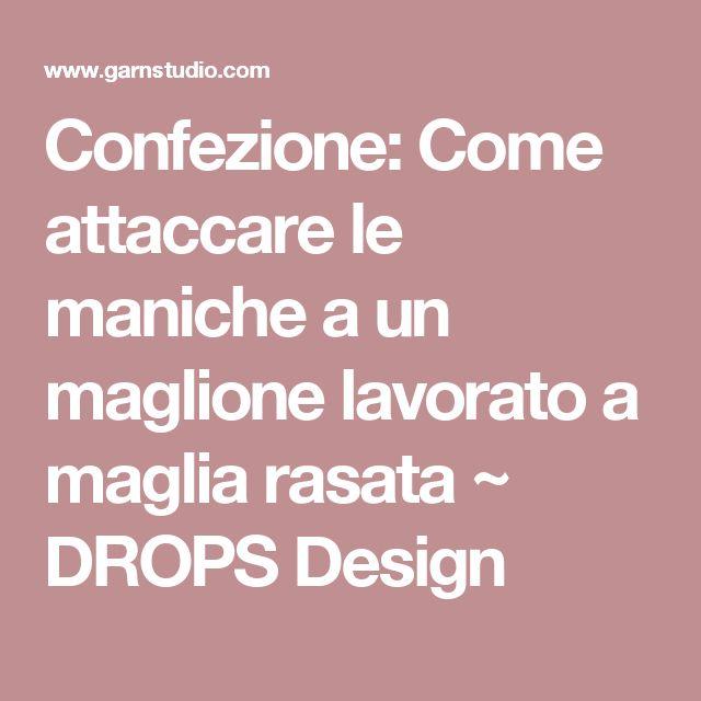 Confezione: Come attaccare le maniche a un maglione lavorato a maglia rasata ~ DROPS Design