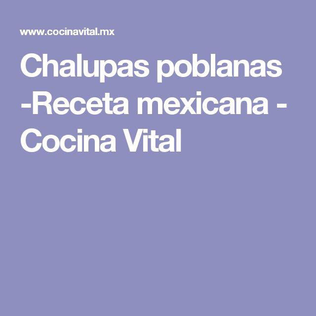 Chalupas poblanas -Receta mexicana - Cocina Vital