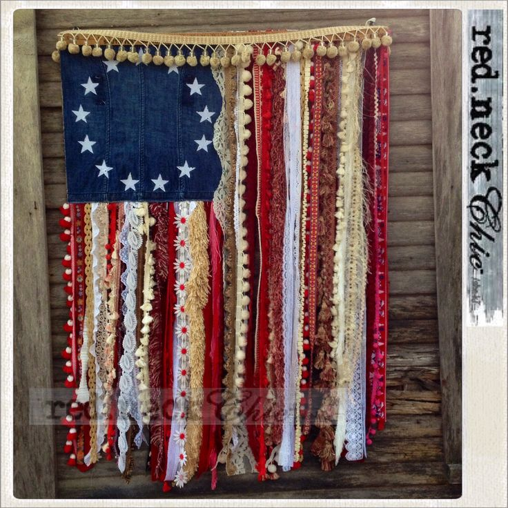 Betsy Ross Flag - I used all re.po'd and re.cycled materials! Ribon... Lace... Trims... Even a man's tie! Scrap American Flag - red.neck Chic style!