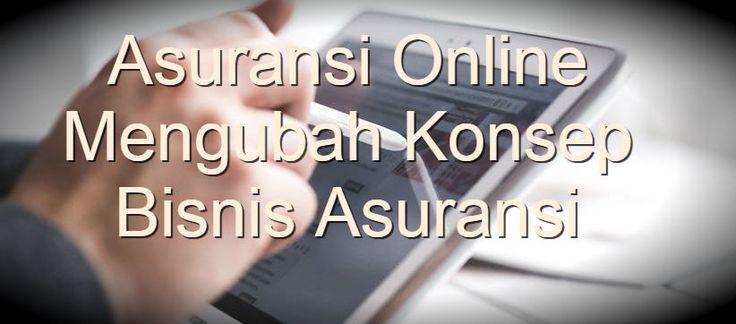 Asuransi Online Merubah Konsep Bisnis Asuransi Konvensional