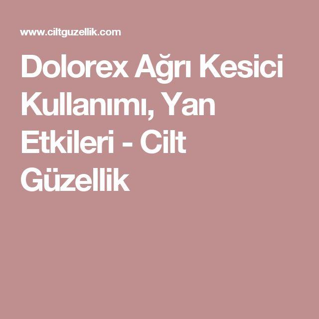 Dolorex Ağrı Kesici Kullanımı, Yan Etkileri - Cilt Güzellik