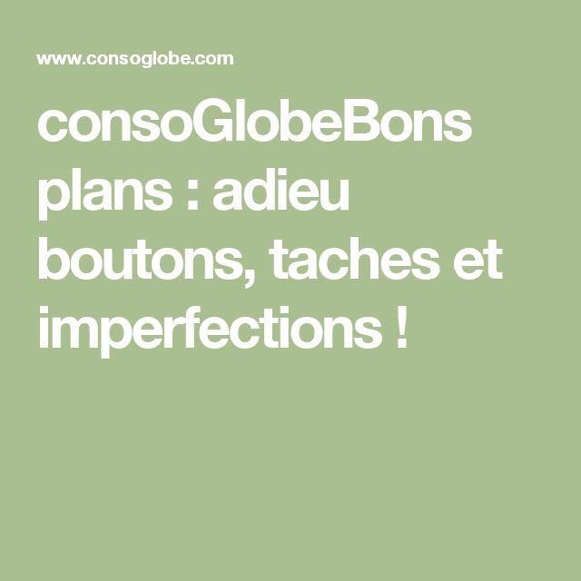 consoGlobeBons plans : adieu boutons, taches et imperfections !